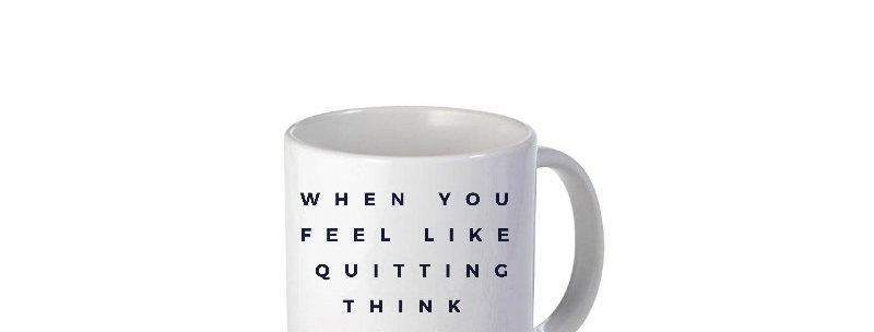 When You Feel Like Quitting Mug