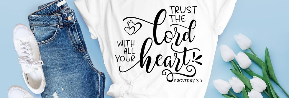 Trust The Lord With All Your Heart T-Shirt