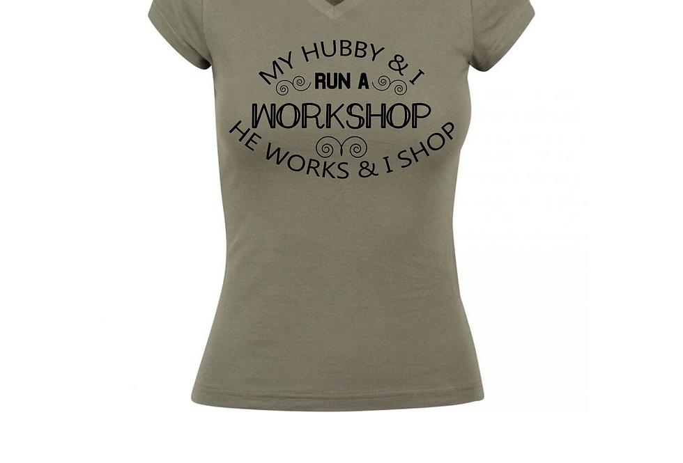 My Hubby &I Run A Workshop He Works & I Shop T-Shirt