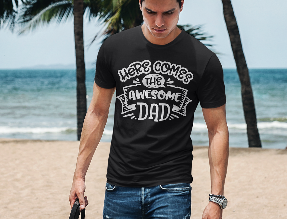 Here Comes The Awesome DAD T-Shirt