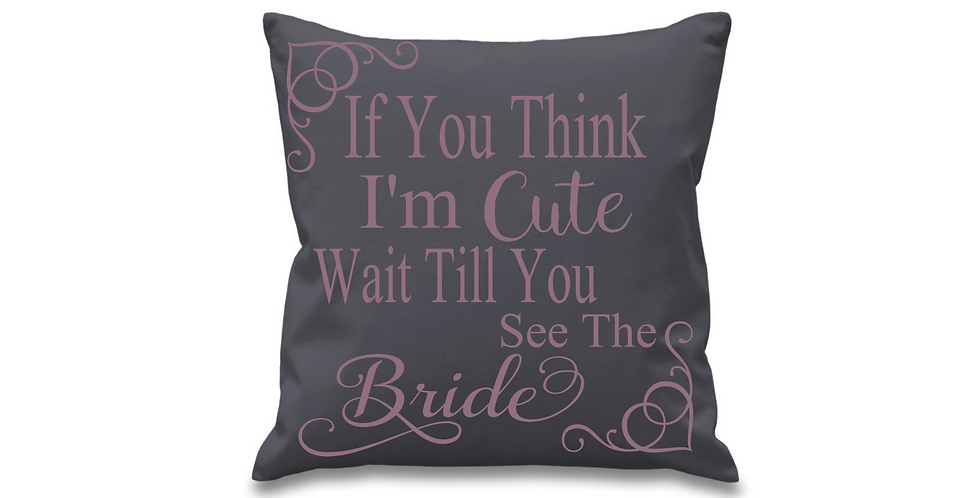 Wedding Cushion Cover If You Think I'm Cut Wait Till You See The Bride