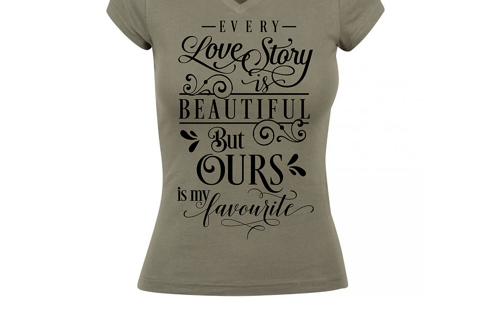 Every Love Story Is Beautiful But Ours Is My Favourite T-Shirt