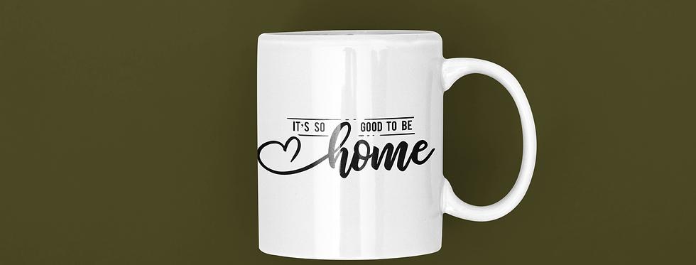It's So Good To Be Home 11oz Mug