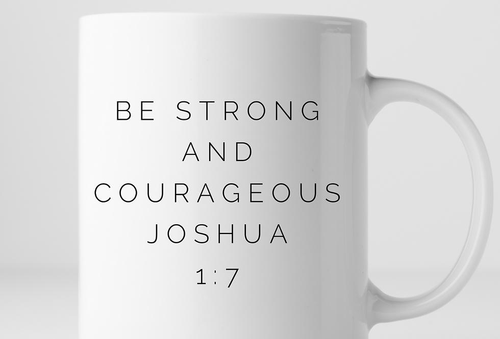 Be Strong And Courageous...Mug