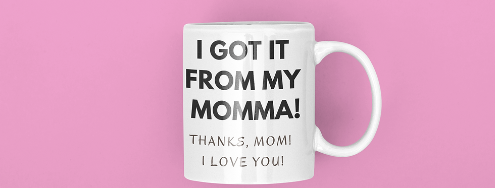 I Have Got It From My Momma! 11oz Mug