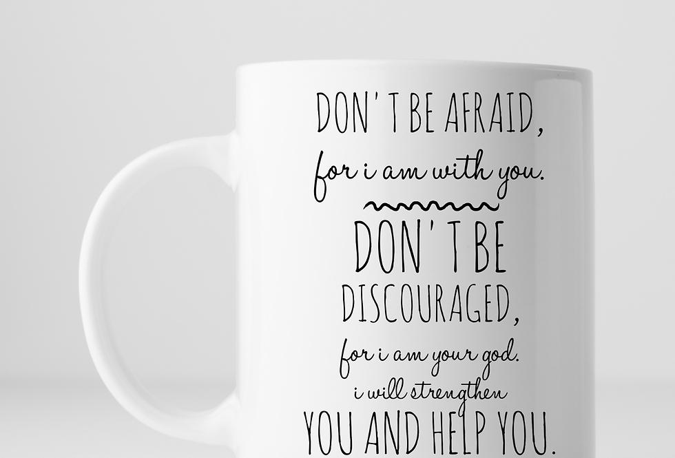 Don't Be Afraid For I Am WithYou...Mug