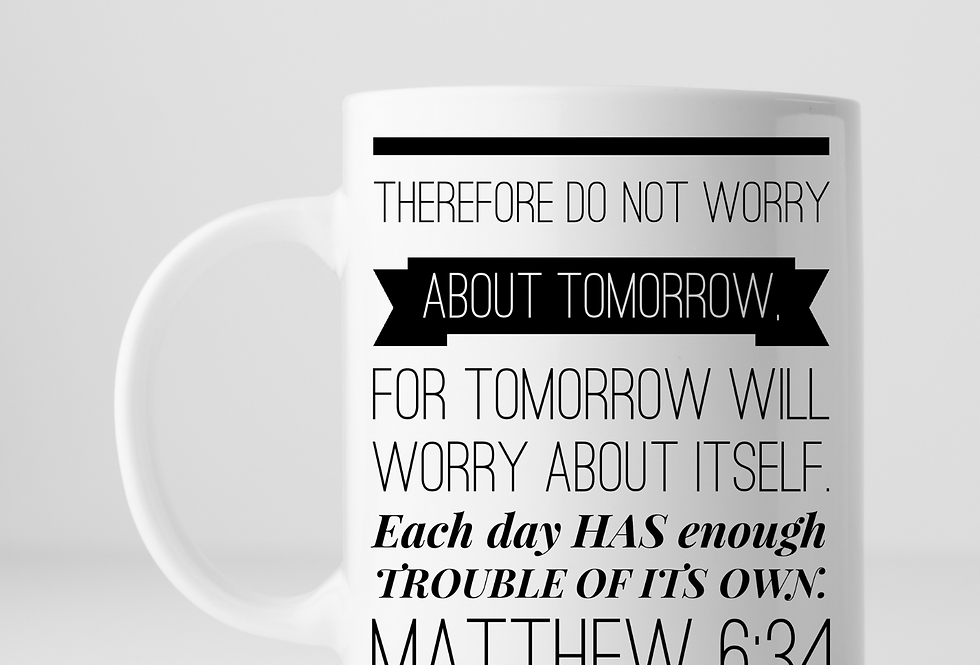 There For Do Not Worry About Tomorrow...Mug