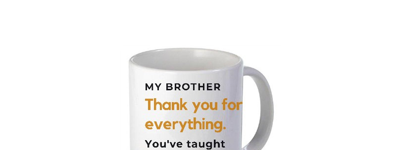 My Brother Thank You For Everything 11oz Mug