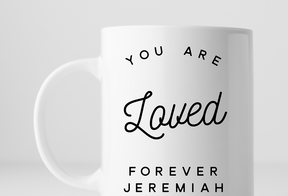 You Are Loved Forever Jeremiah...Mug