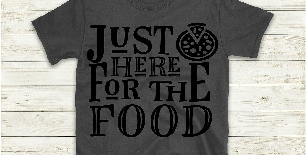 Just Here For The Food T-shirt
