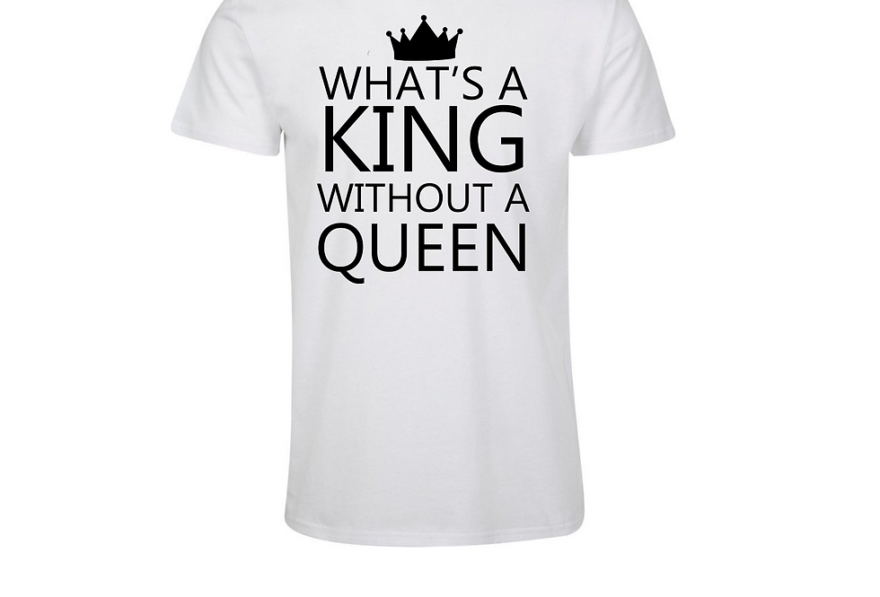 What's A King Without A Queen Custom T-Shirt