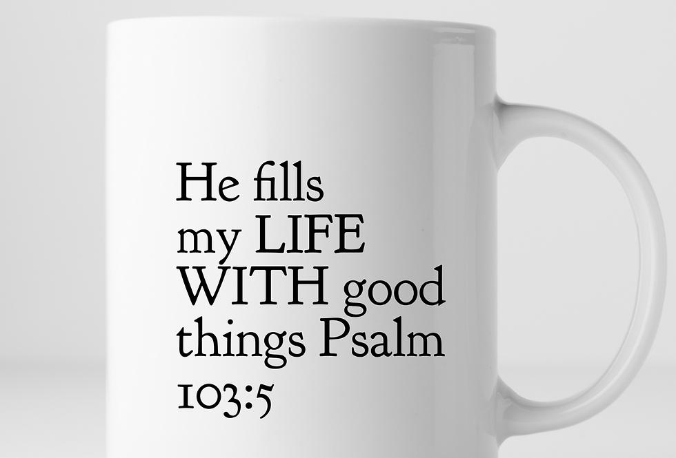 He Fills My Life With Good Things Mug