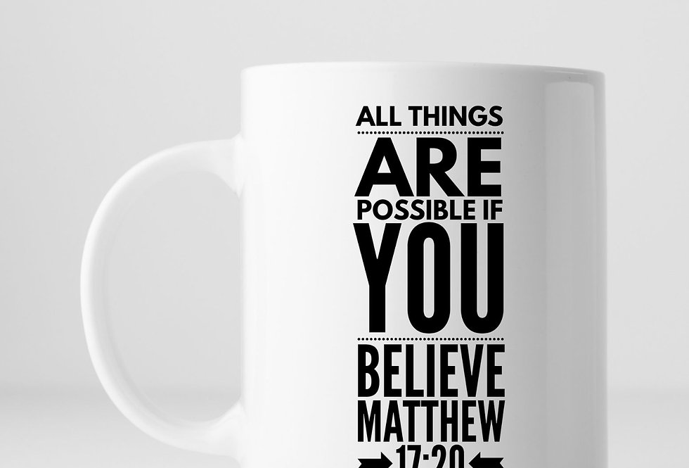 All Things Are Possible If You Believe ...Mug