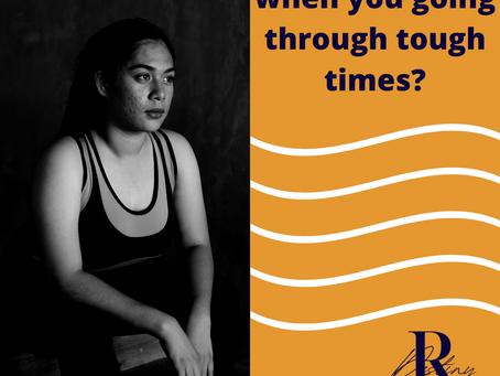 What Do You Do When You Going Through Tough Times?