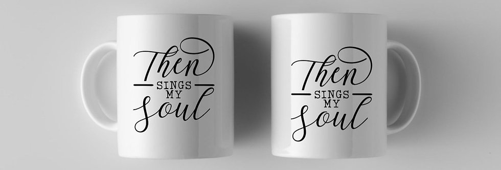 Then Sings My Soul 11oz Mugs