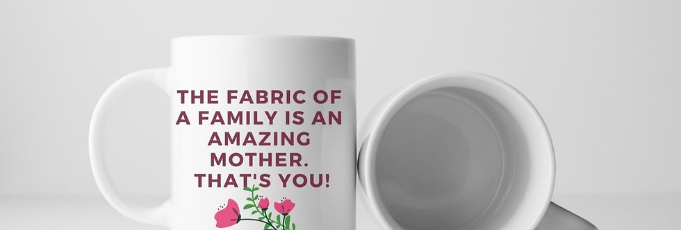 The Fabric Of A Family Is An Amazing Mother 11oz Mug