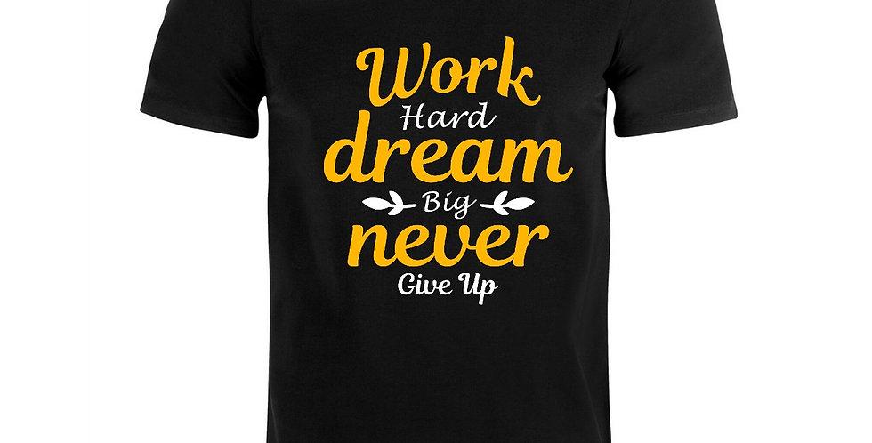 Work Hard Dream Big Never Give Up Tee