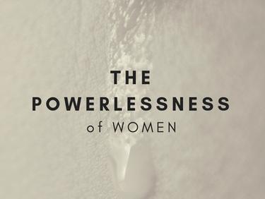 The Powerlessness of Women