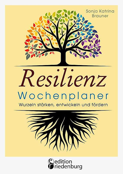 Resilienz Wochenplaner - Wurzeln stärken, entwickeln und fördern
