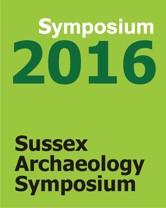 Sussex Archaeology Symposium 2016