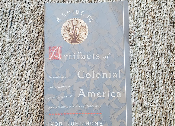 A Guide to the Artifacts of Colonial America Illustrated Edition Ivor Noël Hume