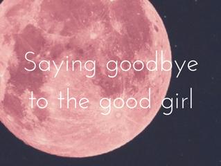 Saying goodbye to the good girl