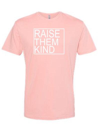 Raise Them Kind Tee Shirt