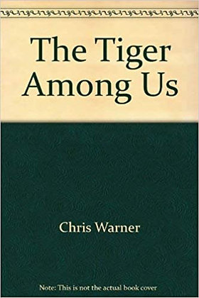 The Tiger Among Us by Chis E. Warner