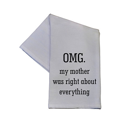 OMG My Mom Was Right About Everything 16x24 Tea Towel