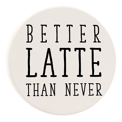 Better Latte Than Never Car Coaster