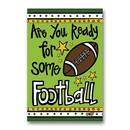 Are You Ready For Some Football Garden Flag
