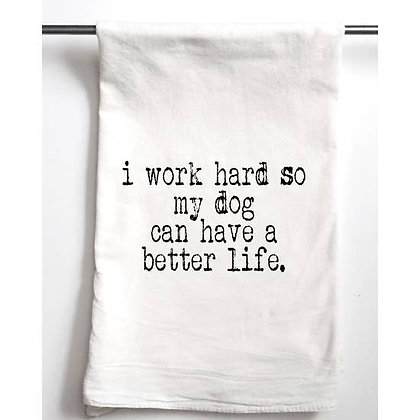 I Work Hard So My Dog Can Have a Better Life Towel