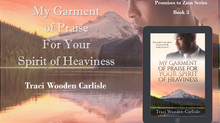 MY GARMENT OF PRAISE FOR YOUR SPIRIT OF HEAVINESS IS LIVE!