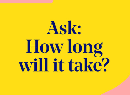 Ask: How long will it take?