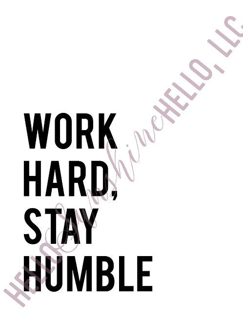 Work Hard, Stay Humble Print