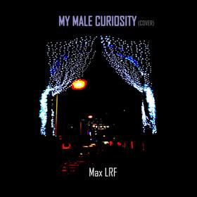 My Male Curiosity - Max LRF
