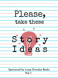 Please, Take These Story Ideas