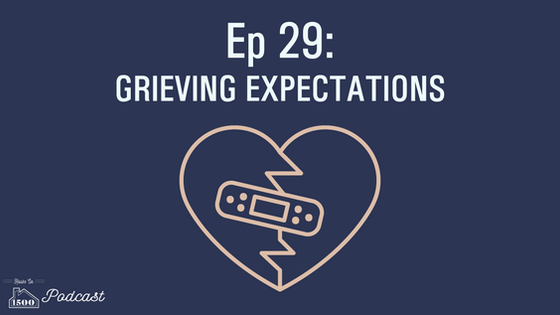 Episode 29: Grieving Expectations