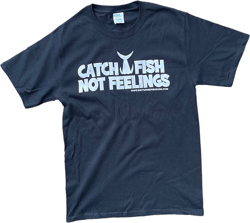 Catch fish not feelings Tee