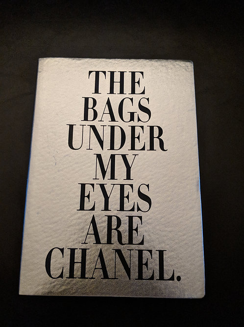 The Bags Under My Eyes Are Chanel Journals