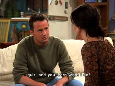Don't be Chandler from Friends
