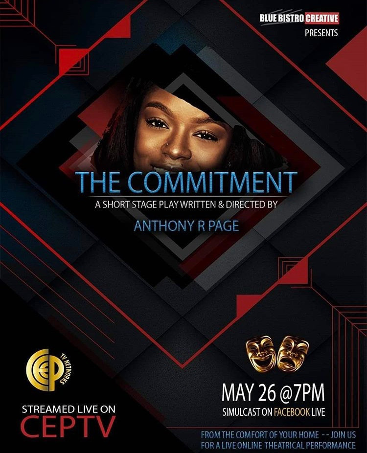 "Make plans to catch ""The Commitment"" on May 26th at 7pm EST.  Written and directed by Anthony Page, this one act play is a way to connect with fans of the creative arts."