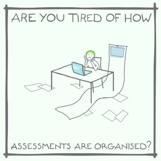 Are you tired of how assessments are organised?