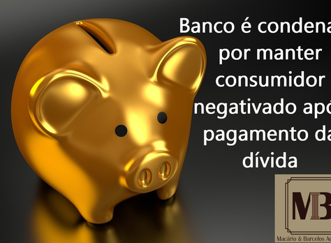 Banco é condenado por manter consumidor negativado após pagamento da dívida
