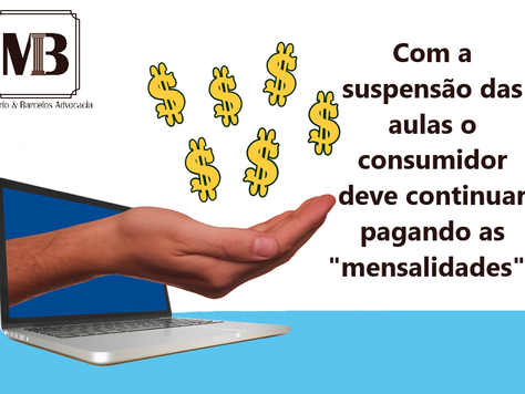 """Com a suspensão das aulas o consumidor deve ou não pagar """"mensalidade""""?"""