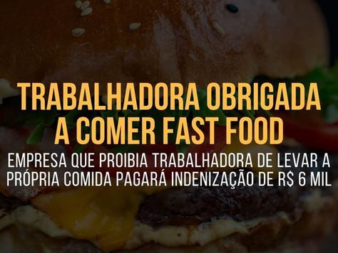 EMPREGADA que comia FAST FOOD será INDENIZADA por empregador que PROIBIA levar a PRÓPRIA REFEIÇÃO