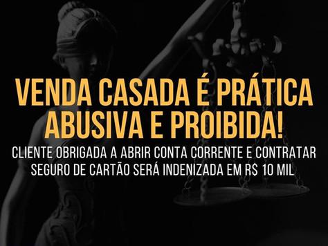 VENDA CASADA: cliente OBRIGADA a abrir CONTA CORRENTE e contratar SEGURO DE CARTÃO será INDENIZADA