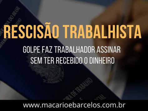 RESCISÃO TRABALHISTA: GOLPE faz trabalhador ASSINAR RESCISÃO sem RECEBER O DINHEIRO