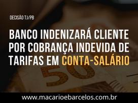 Banco INDENIZARÁ cliente por COBRANÇA INDEVIDA de tarifas em CONTA SALÁRIO