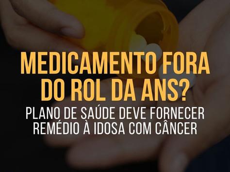 MEDICAMENTO fora do ROL da ANS? PLANO DE SAÚDE deve FORNECER REMÉDIO à idosa com CÂNCER!